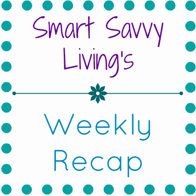 Smart Savvy Living Weekly Recap 6/1/13
