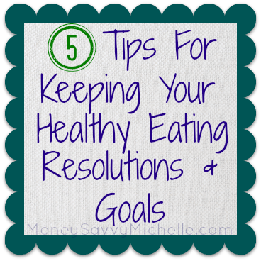 5 Tips for Keeping Your Healthy Eating Resolutions and Goals