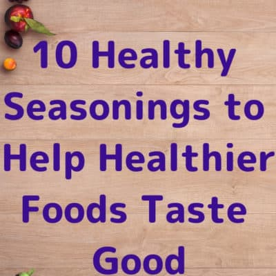 10 Healthy Seasonings to Make Healthier Foods Taste Good