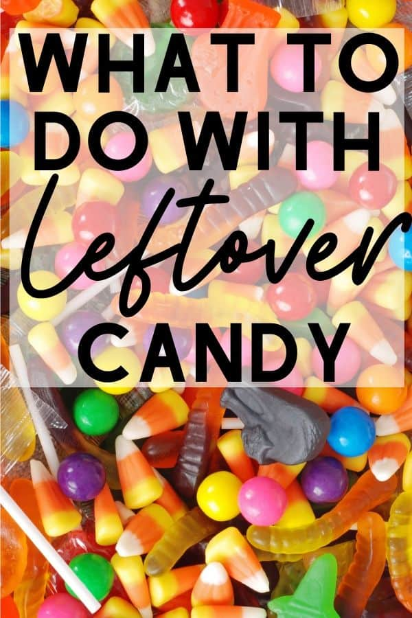pinterest image for what to do with leftover candy with a background of a variety of halloween candy like candy corn and gummy worms